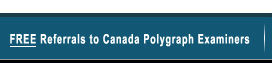 Free Referrals to Canada Polygraph Examiners
